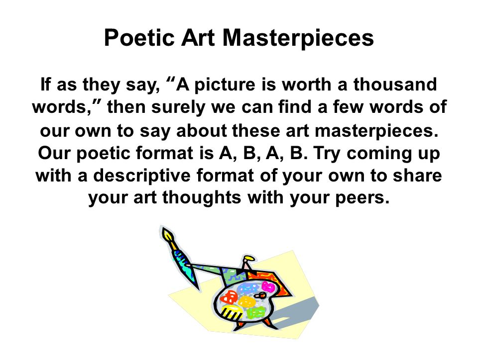 Poetic Art Masterpieces If as they say, A picture is worth a thousand words, then surely we can find a few words of our own to say about these art masterpieces.