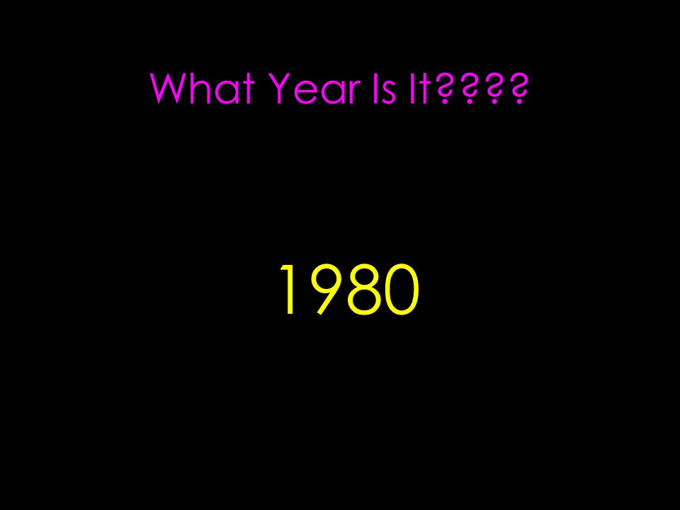 What Year Is It???? 1980