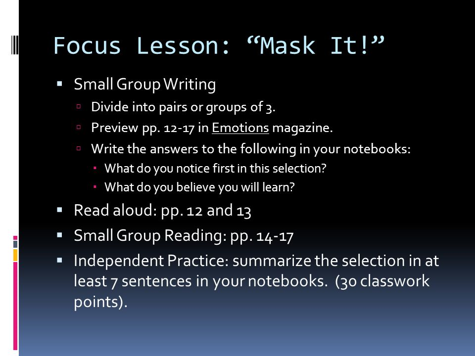 Focus Lesson: Mask It! Small Group Writing Divide into pairs or groups of 3. Preview pp. 12-17 in Emotions magazine. Write the answers to the followin