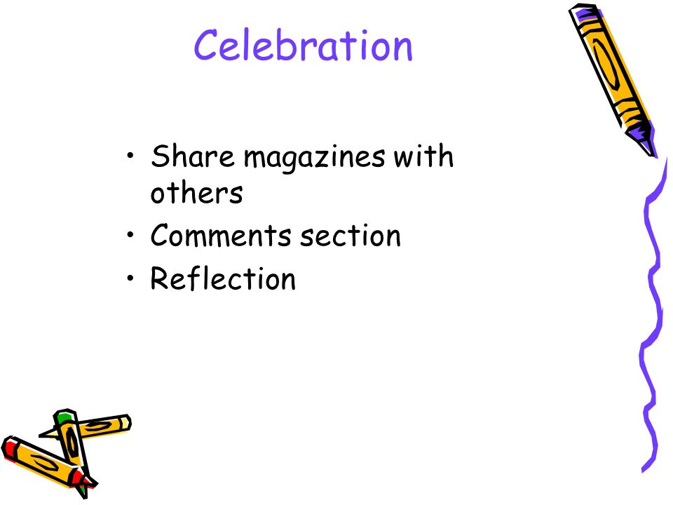 Celebration Share magazines with others Comments section Reflection