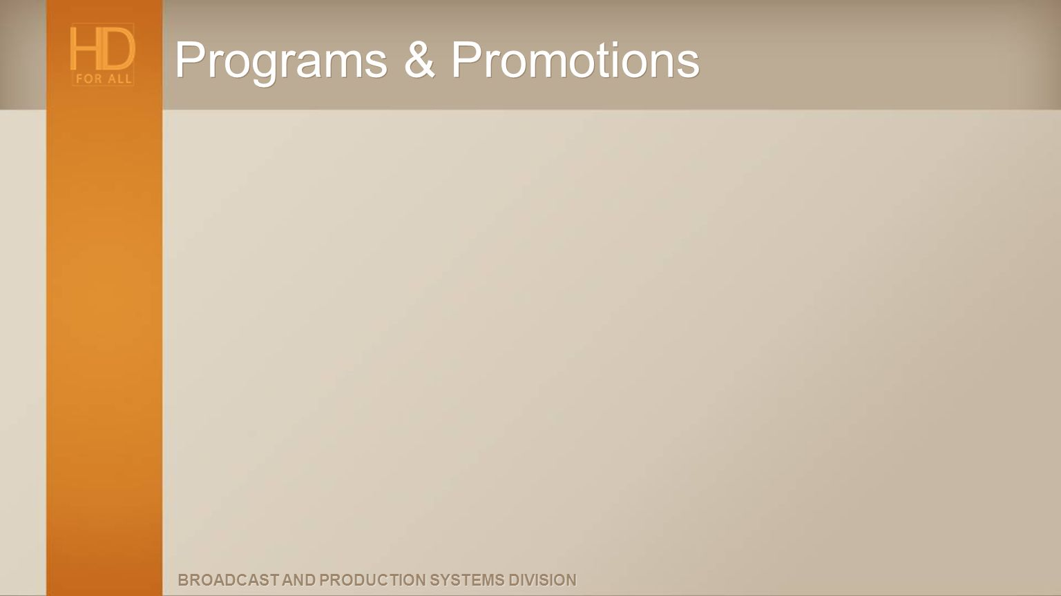 BROADCAST AND PRODUCTION SYSTEMS DIVISION Programs & Promotions