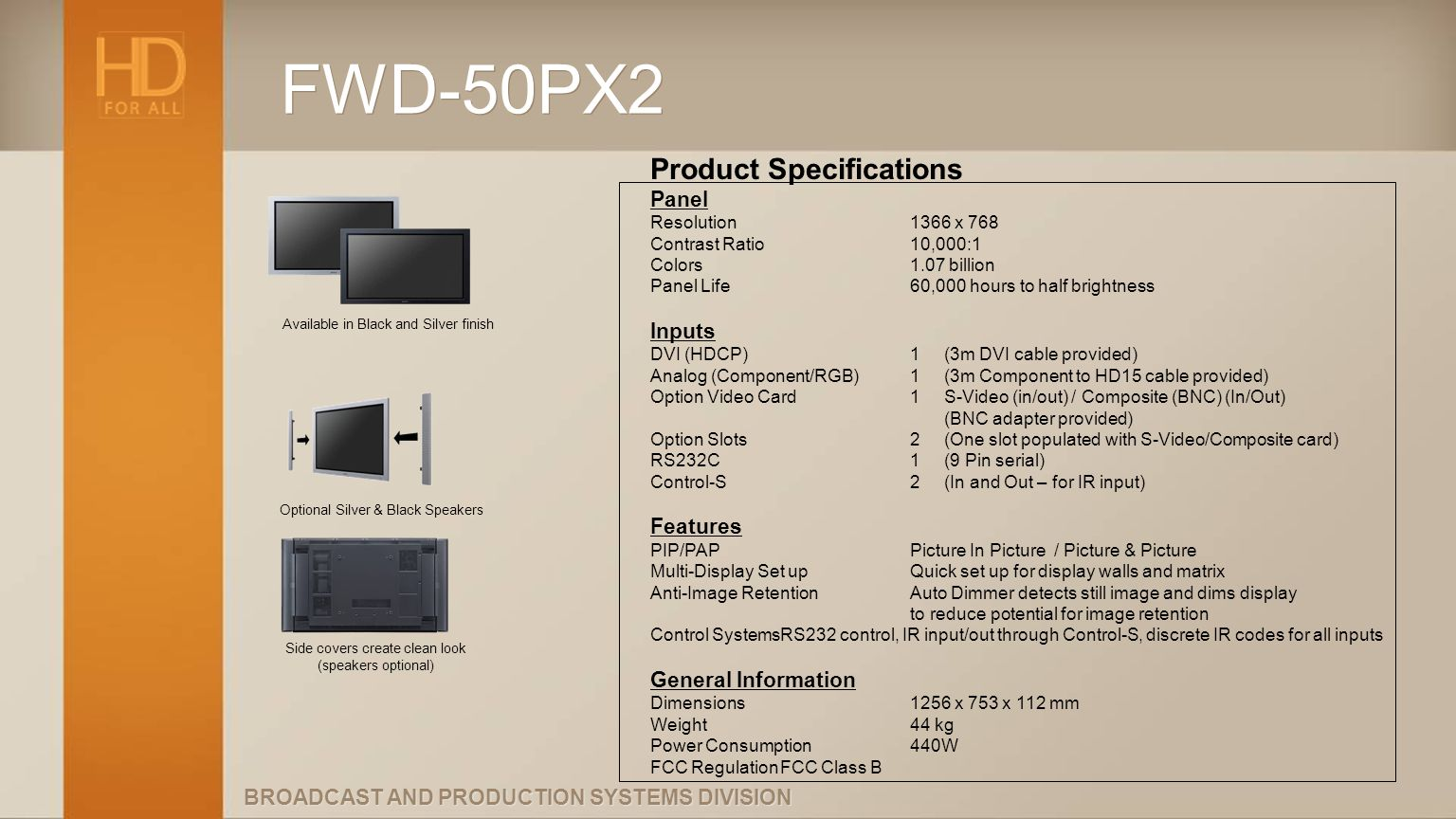 BROADCAST AND PRODUCTION SYSTEMS DIVISION FWD-50PX2 Available in Black and Silver finish Optional Silver & Black Speakers Product Specifications Panel