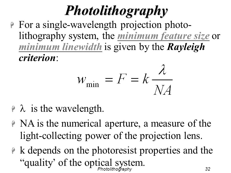 Photolithography32 Photolithography H For a single-wavelength projection photo- lithography system, the minimum feature size or minimum linewidth is g