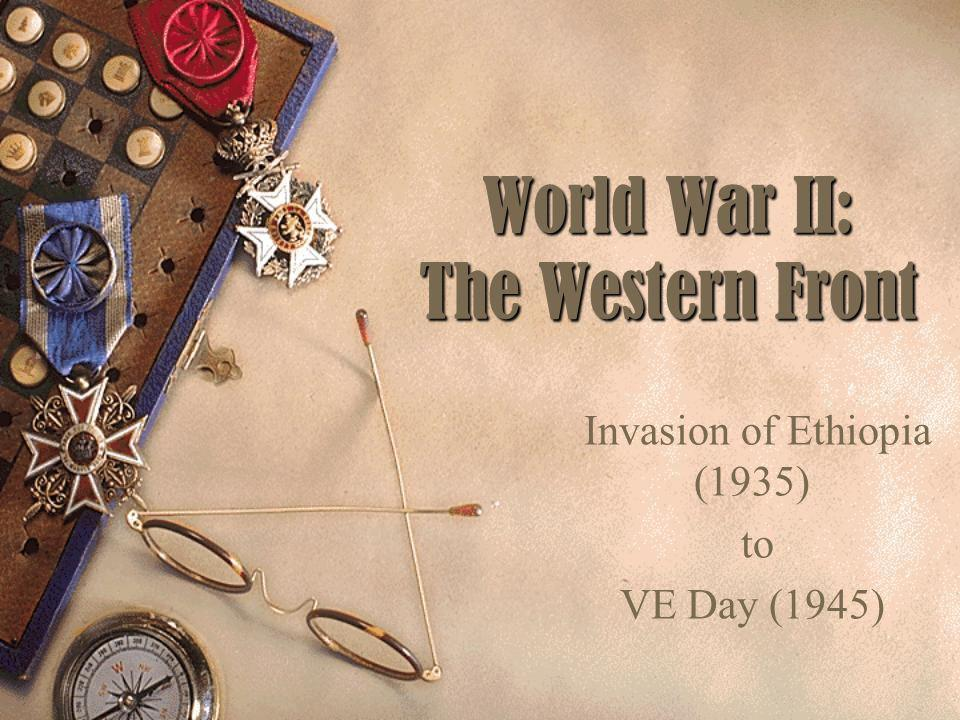 World War II: The Western Front Invasion of Ethiopia (1935) to VE Day (1945)