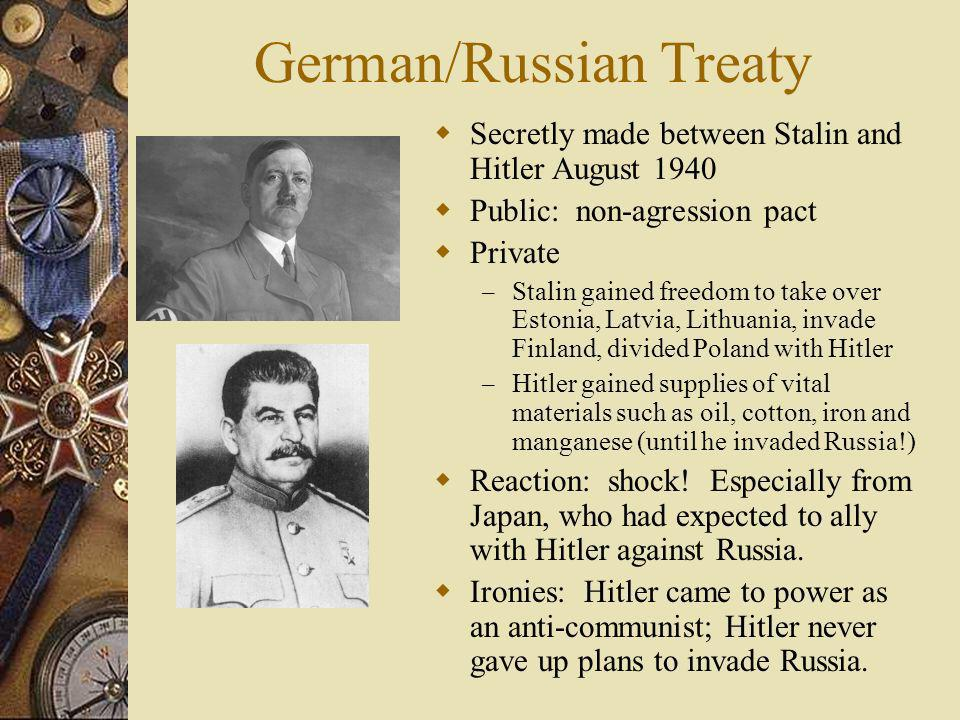 German/Russian Treaty Secretly made between Stalin and Hitler August 1940 Public: non-agression pact Private – Stalin gained freedom to take over Esto