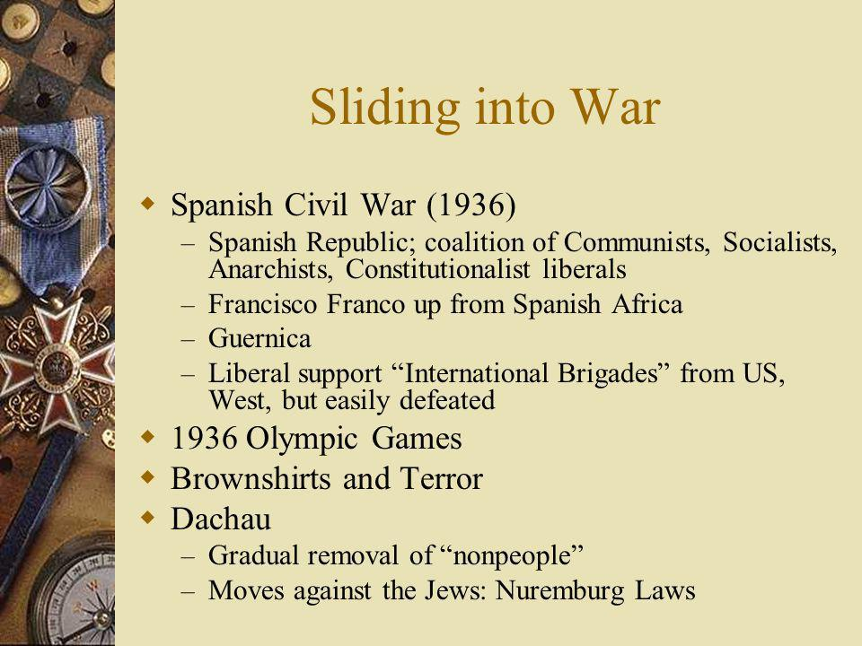 Sliding into War Spanish Civil War (1936) – Spanish Republic; coalition of Communists, Socialists, Anarchists, Constitutionalist liberals – Francisco