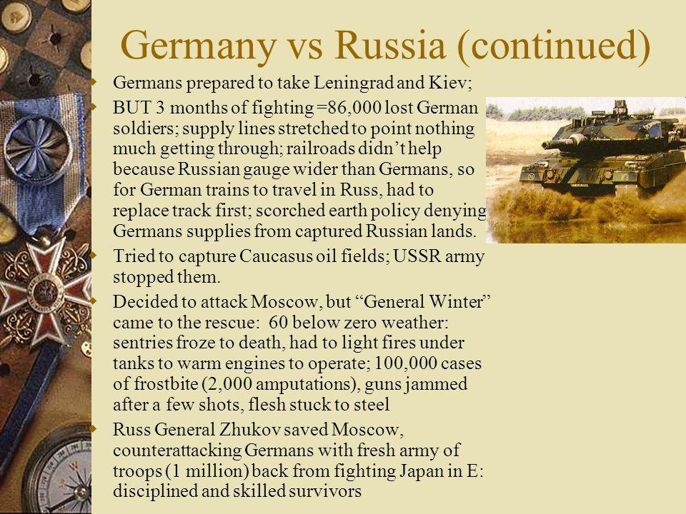 Germany vs Russia (continued) Germans prepared to take Leningrad and Kiev; BUT 3 months of fighting =86,000 lost German soldiers; supply lines stretch