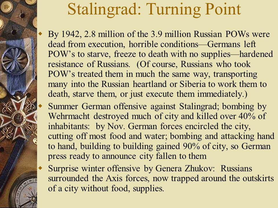 Stalingrad: Turning Point By 1942, 2.8 million of the 3.9 million Russian POWs were dead from execution, horrible conditionsGermans left POWs to starv