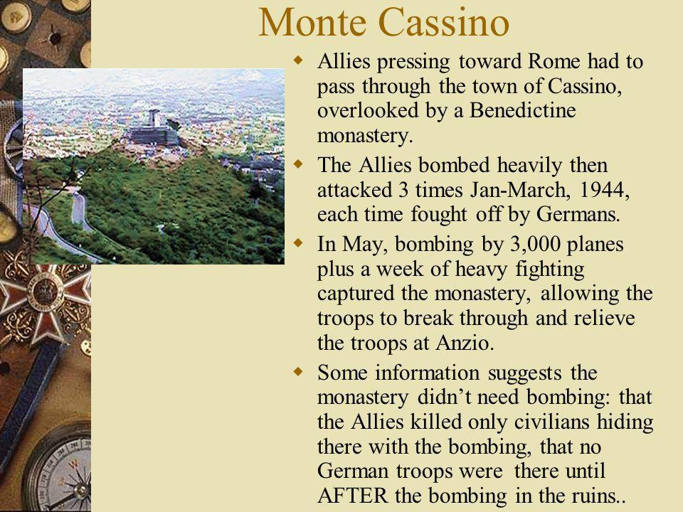 Monte Cassino Allies pressing toward Rome had to pass through the town of Cassino, overlooked by a Benedictine monastery. The Allies bombed heavily th