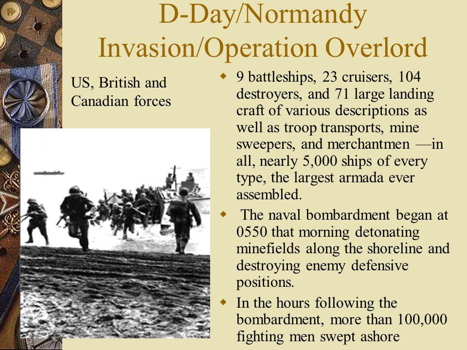 D-Day/Normandy Invasion/Operation Overlord 9 battleships, 23 cruisers, 104 destroyers, and 71 large landing craft of various descriptions as well as t