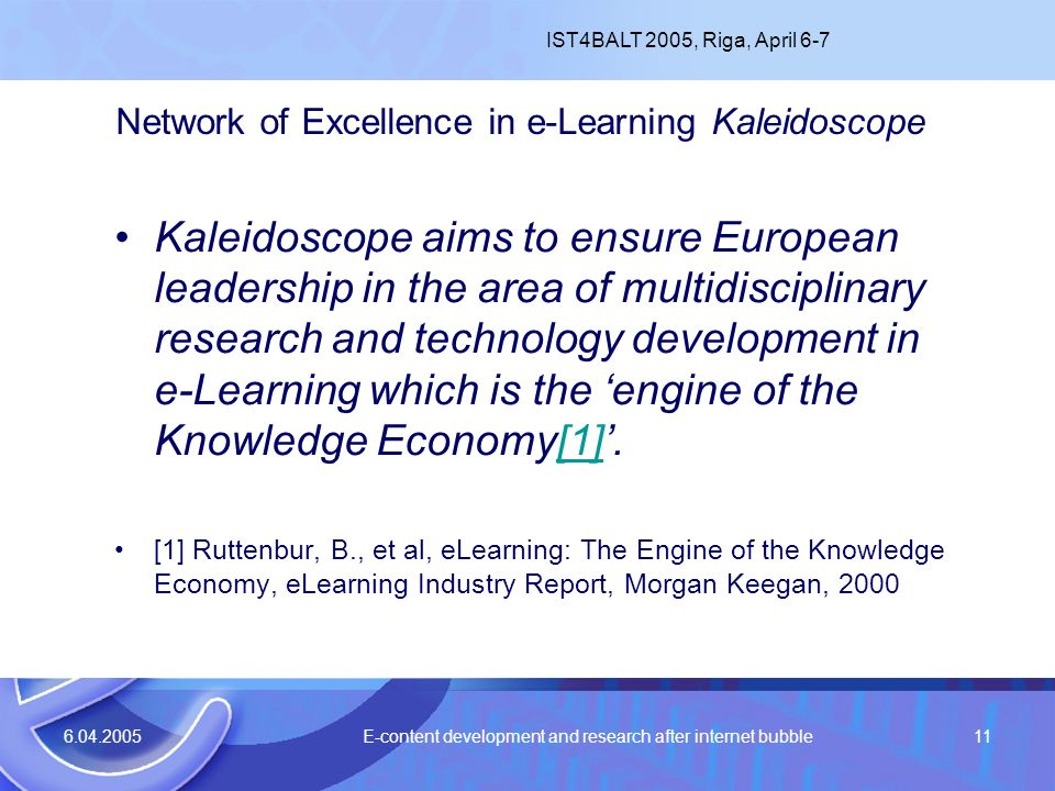 6.04.2005 E-content development and research after internet bubble11 Network of Excellence in e-Learning Kaleidoscope Kaleidoscope aims to ensure Euro