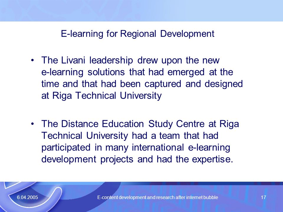 6.04.2005 E-content development and research after internet bubble17 The Livani leadership drew upon the new e-learning solutions that had emerged at