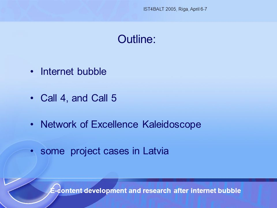 6.04.2005 E-content development and research after internet bubble2 Internet bubble Call 4, and Call 5 Network of Excellence Kaleidoscope some project