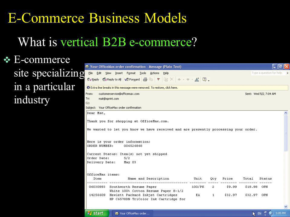 E-Commerce Business Models What is vertical B2B e-commerce? v E-commerce site specializing in a particular industry