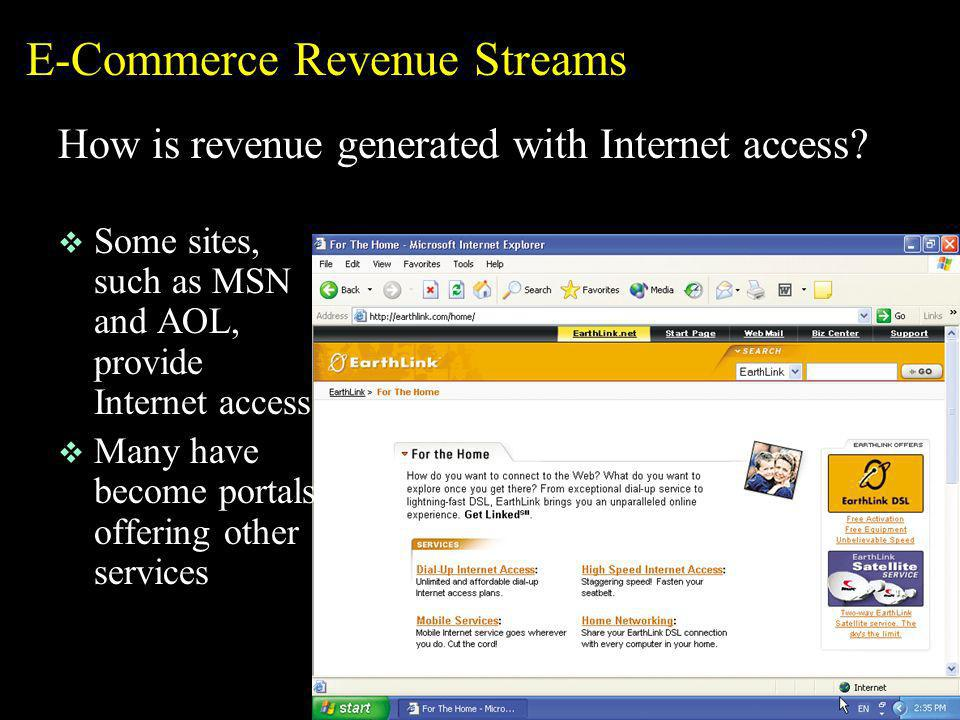 E-Commerce Revenue Streams How is revenue generated with Internet access? v Some sites, such as MSN and AOL, provide Internet access v Many have becom