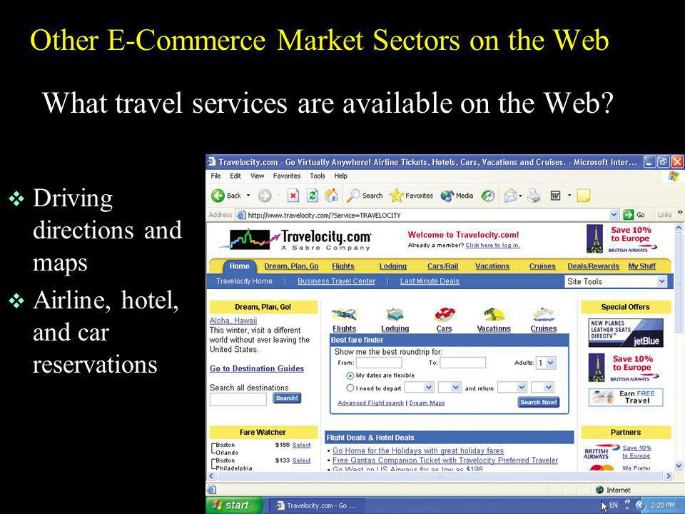 Other E-Commerce Market Sectors on the Web What travel services are available on the Web? v Driving directions and maps v Airline, hotel, and car rese