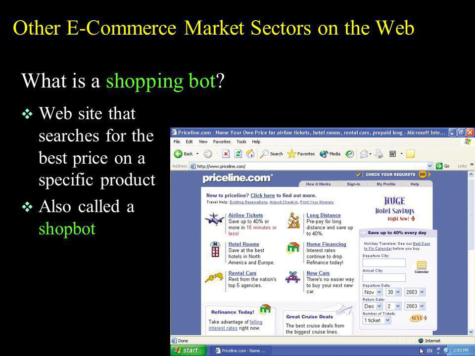 Other E-Commerce Market Sectors on the Web What is a shopping bot? v Web site that searches for the best price on a specific product v Also called a s