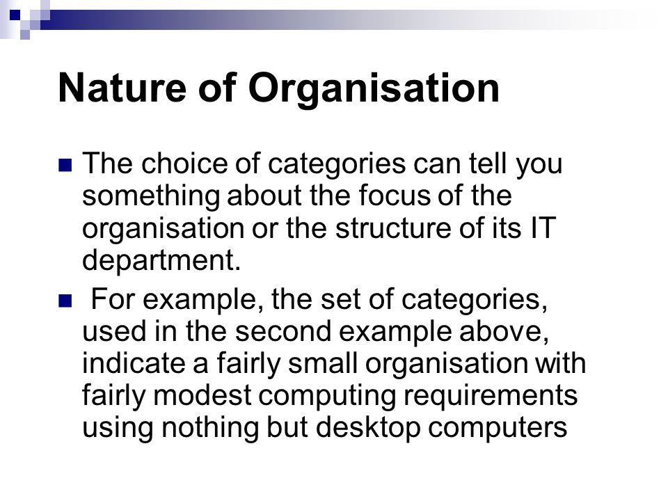 Nature of Organisation The choice of categories can tell you something about the focus of the organisation or the structure of its IT department. For