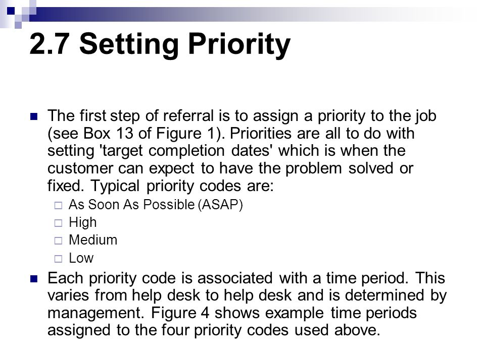 2.7 Setting Priority The first step of referral is to assign a priority to the job (see Box 13 of Figure 1). Priorities are all to do with setting 'ta