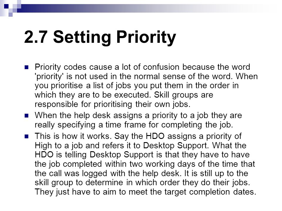 2.7 Setting Priority Priority codes cause a lot of confusion because the word 'priority' is not used in the normal sense of the word. When you priorit