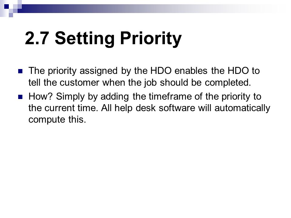2.7 Setting Priority The priority assigned by the HDO enables the HDO to tell the customer when the job should be completed. How? Simply by adding the