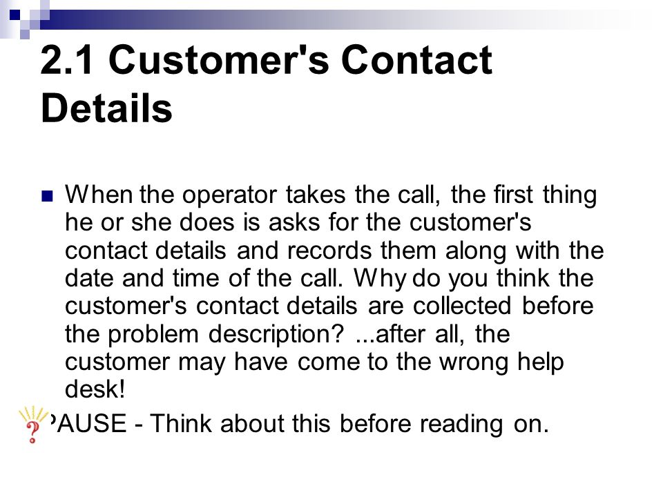 2.1 Customer's Contact Details When the operator takes the call, the first thing he or she does is asks for the customer's contact details and records
