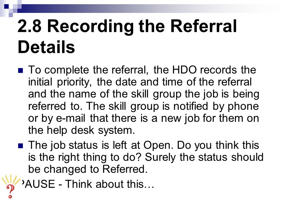 2.8 Recording the Referral Details To complete the referral, the HDO records the initial priority, the date and time of the referral and the name of t
