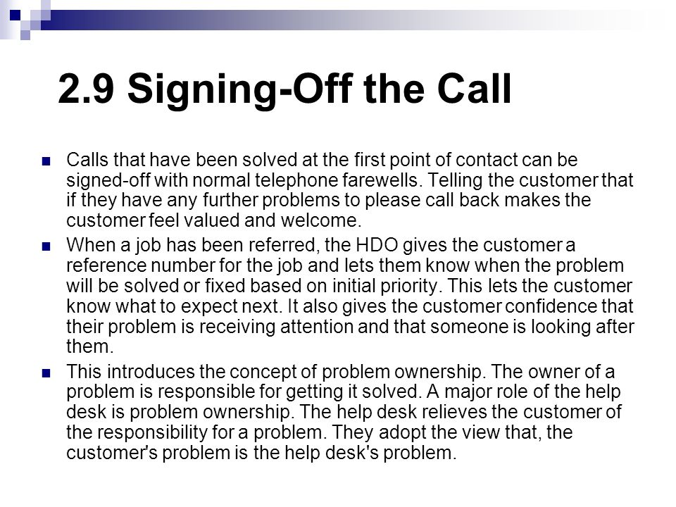 2.9 Signing-Off the Call Calls that have been solved at the first point of contact can be signed-off with normal telephone farewells. Telling the cust