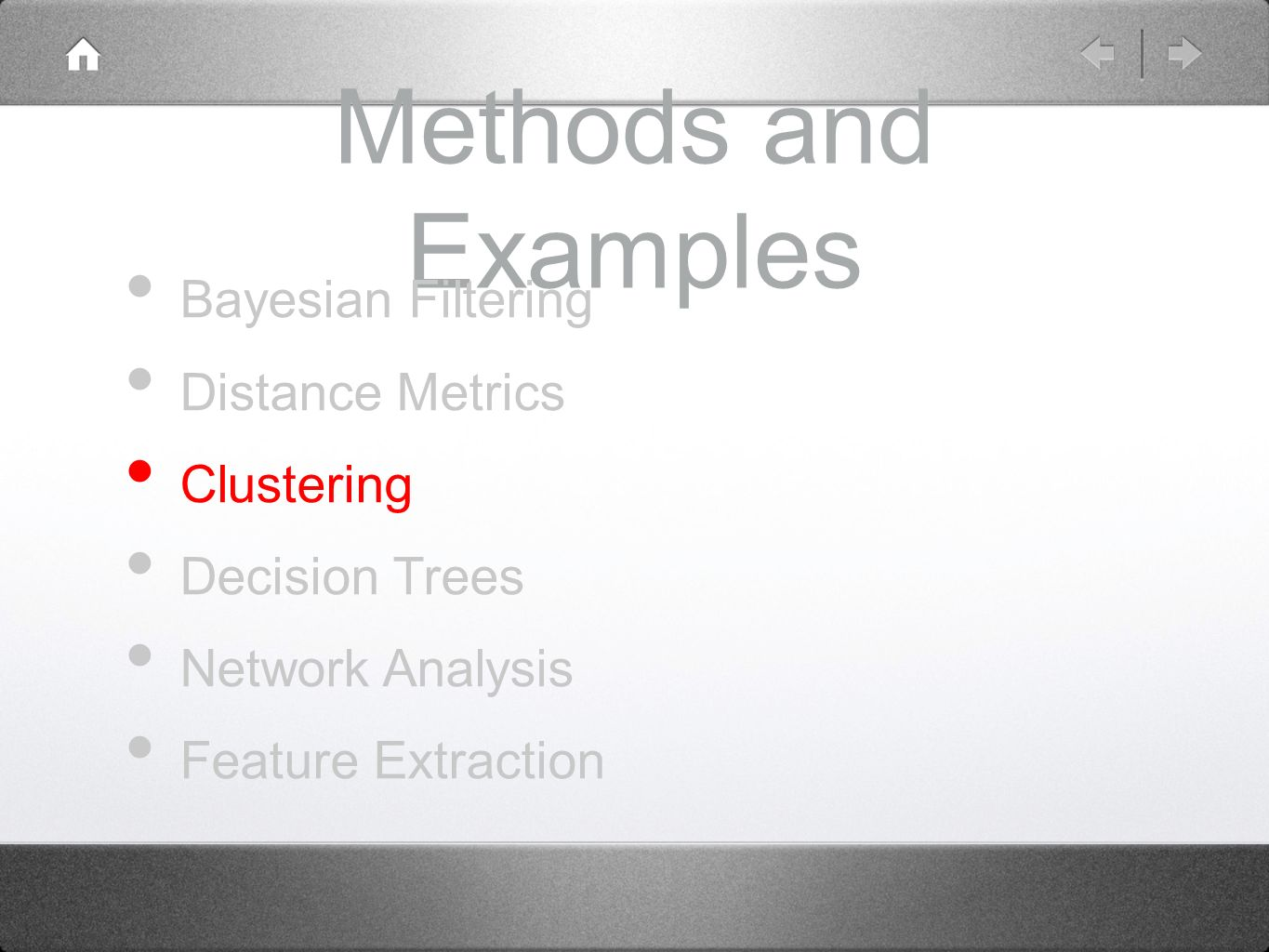 Methods and Examples Bayesian Filtering Distance Metrics Clustering Decision Trees Network Analysis Feature Extraction