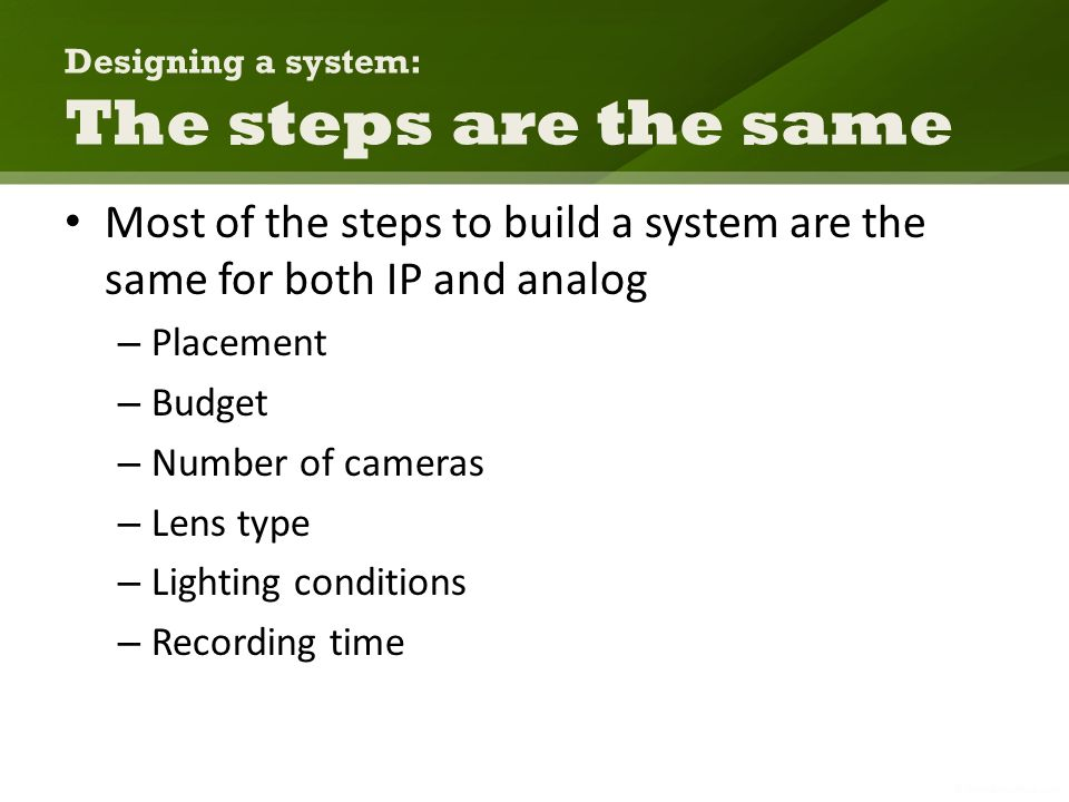 Designing a system: The steps are the same Most of the steps to build a system are the same for both IP and analog – Placement – Budget – Number of ca