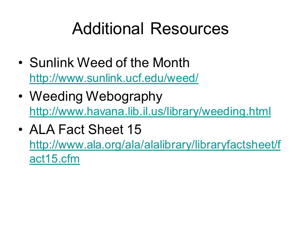 Additional Resources Sunlink Weed of the Month http://www.sunlink.ucf.edu/weed/ http://www.sunlink.ucf.edu/weed/ Weeding Webography http://www.havana.