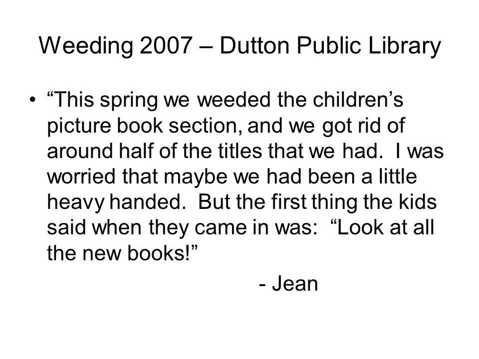 Weeding 2007 – Dutton Public Library This spring we weeded the childrens picture book section, and we got rid of around half of the titles that we had