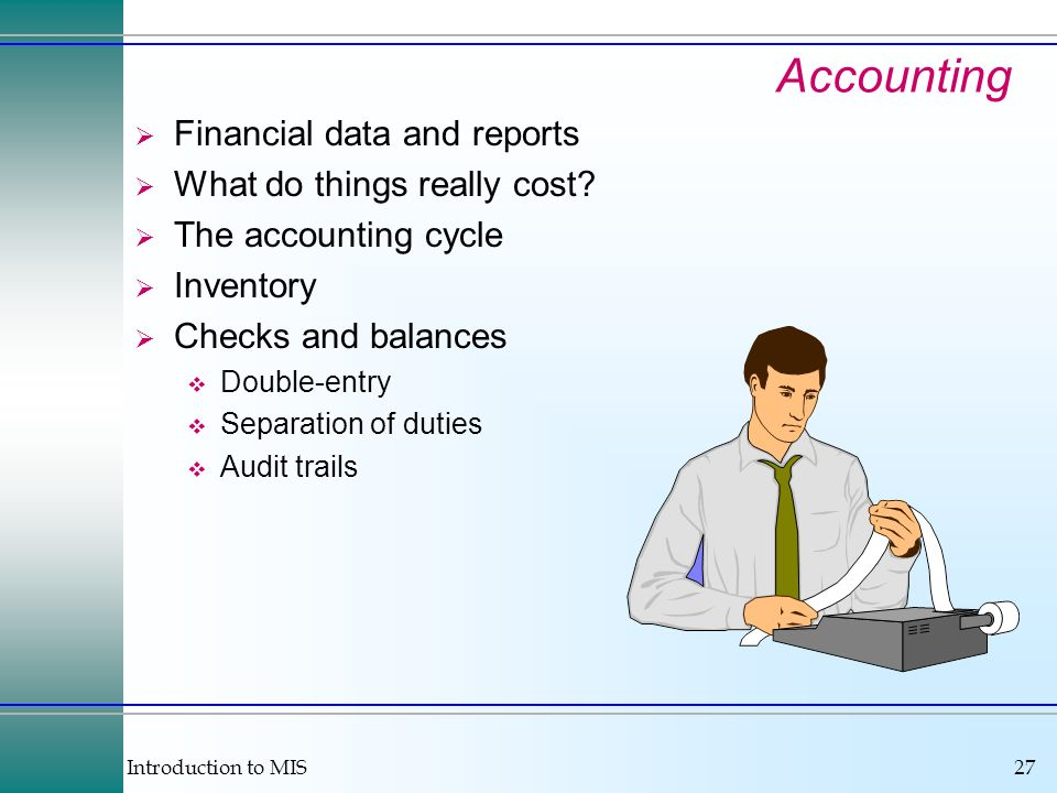 Introduction to MIS27 Accounting Financial data and reports What do things really cost.
