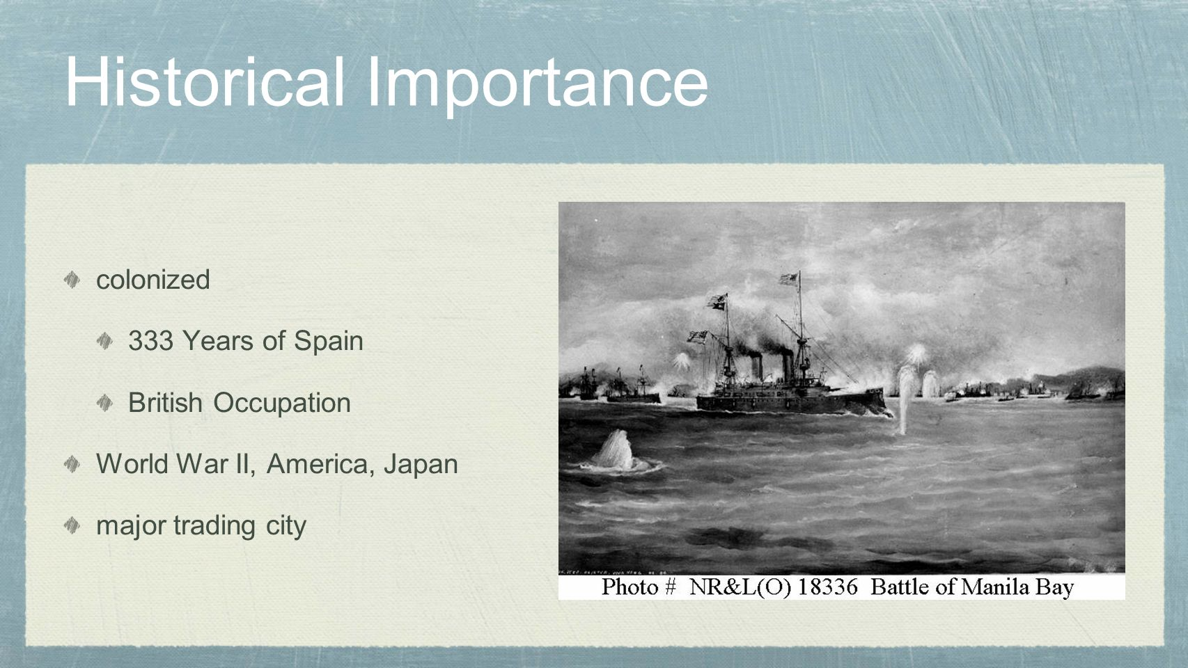 Historical Importance colonized 333 Years of Spain British Occupation World War II, America, Japan major trading city