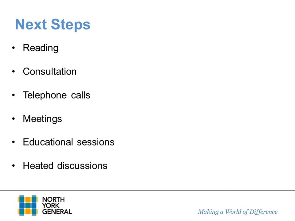 Next Steps Reading Consultation Telephone calls Meetings Educational sessions Heated discussions