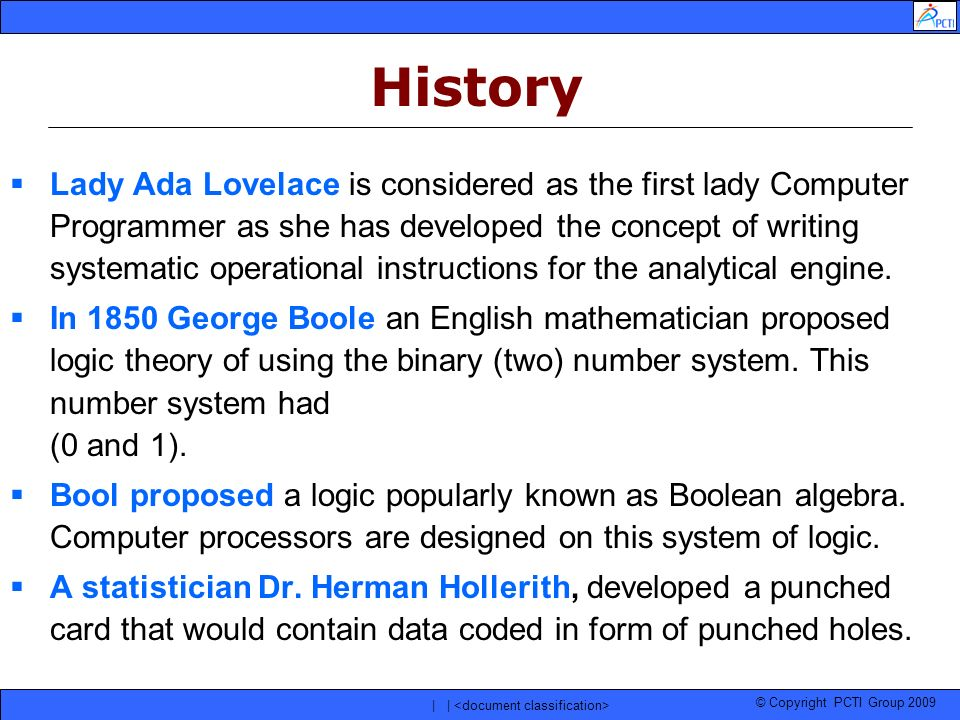 © Copyright PCTI Group 2009 | | Lady Ada Lovelace is considered as the first lady Computer Programmer as she has developed the concept of writing syst