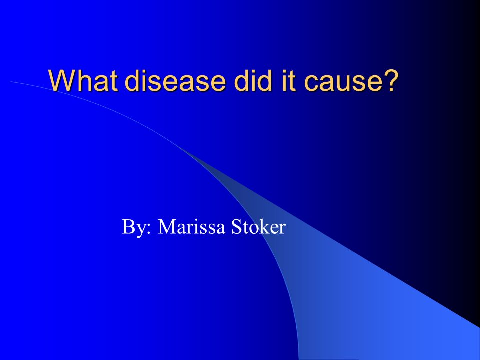 What disease did it cause? By: Marissa Stoker