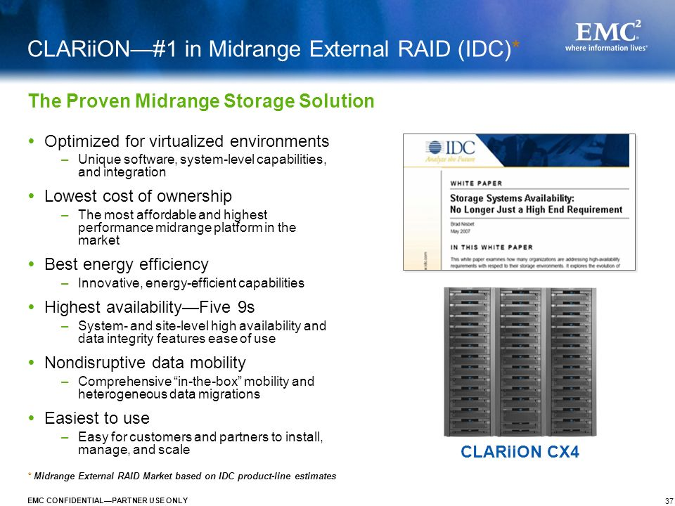 37 EMC CONFIDENTIALPARTNER USE ONLY CLARiiON#1 in Midrange External RAID (IDC)* Optimized for virtualized environments –Unique software, system-level