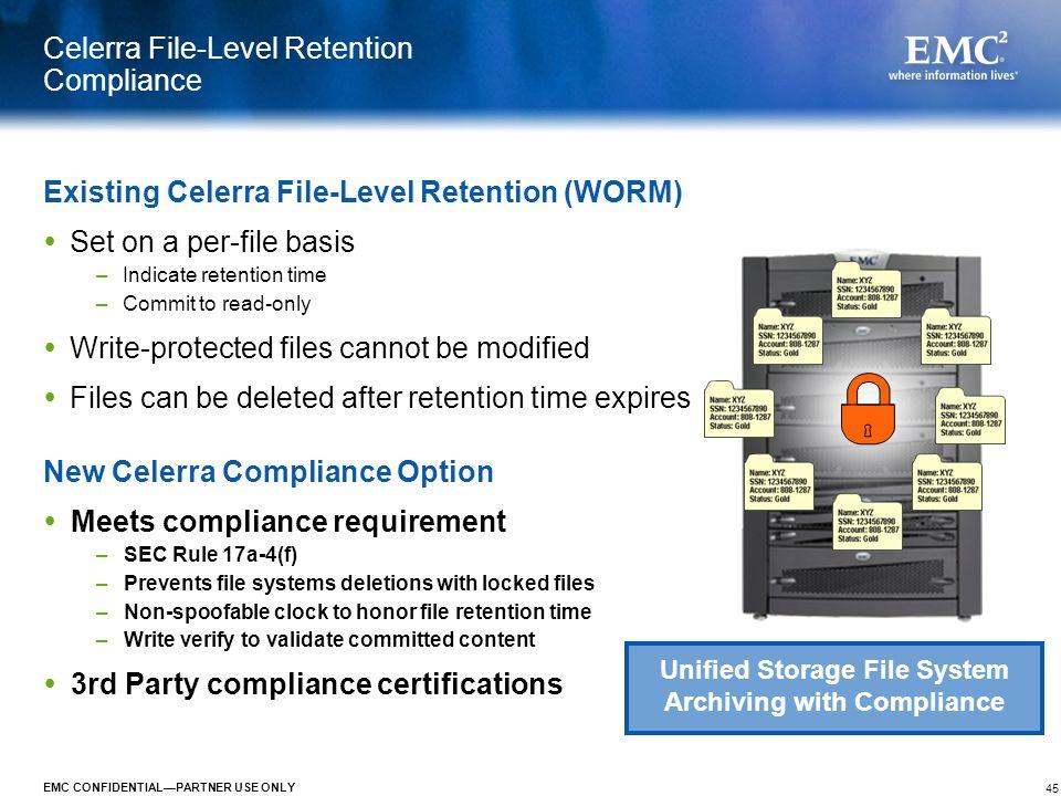 45 EMC CONFIDENTIALPARTNER USE ONLY Celerra File-Level Retention Compliance Existing Celerra File-Level Retention (WORM) Set on a per-file basis –Indi