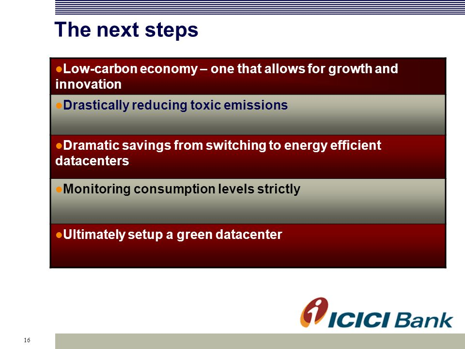 16 The next steps Low-carbon economy – one that allows for growth and innovation Drastically reducing toxic emissions Dramatic savings from switching