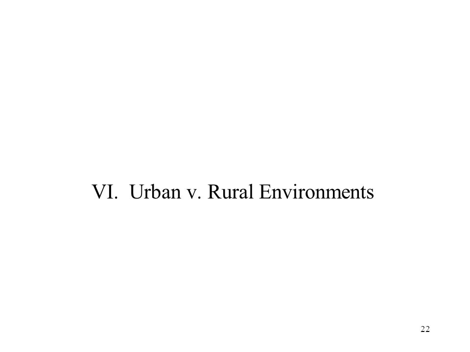 22 VI. Urban v. Rural Environments