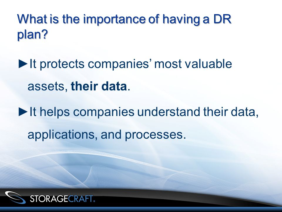 What is the importance of having a DR plan. It protects companies most valuable assets, their data.