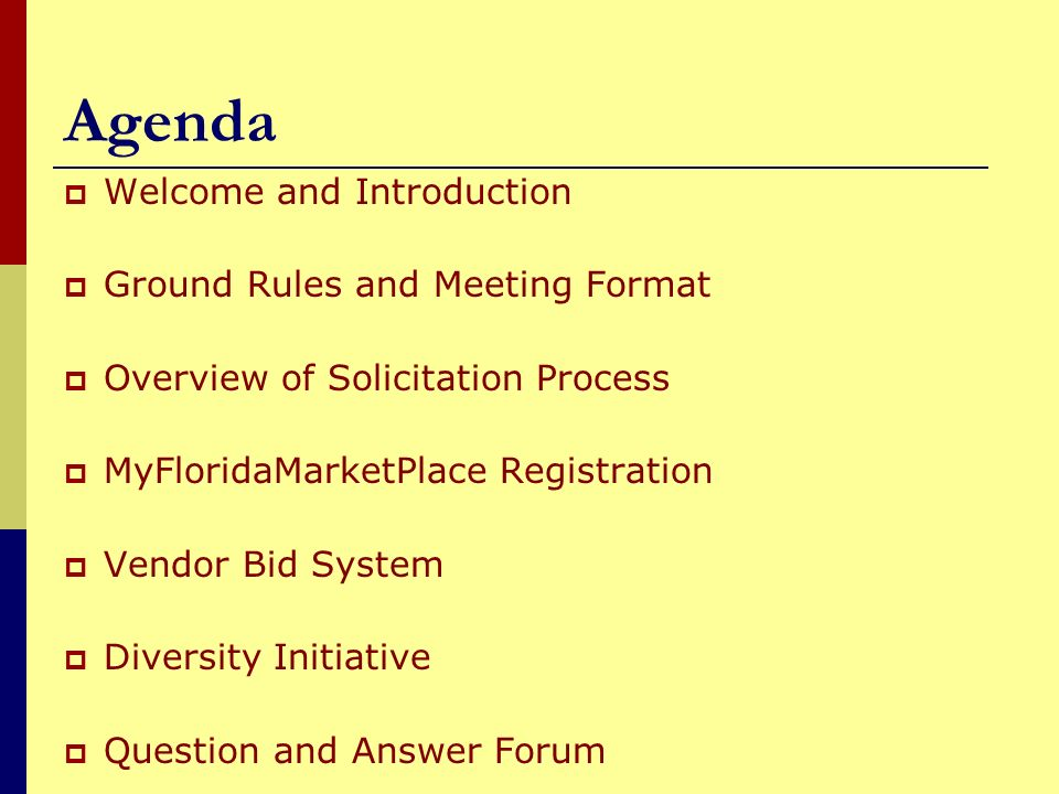 Agenda Welcome and Introduction Ground Rules and Meeting Format Overview of Solicitation Process MyFloridaMarketPlace Registration Vendor Bid System D