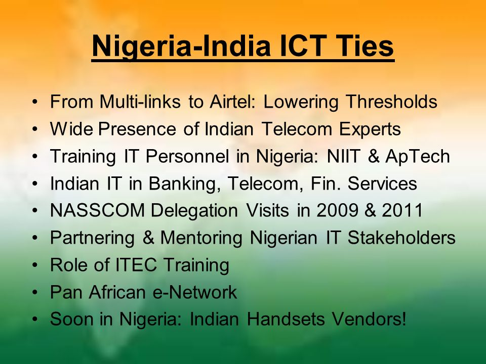 Nigeria-India ICT Ties From Multi-links to Airtel: Lowering Thresholds Wide Presence of Indian Telecom Experts Training IT Personnel in Nigeria: NIIT & ApTech Indian IT in Banking, Telecom, Fin.