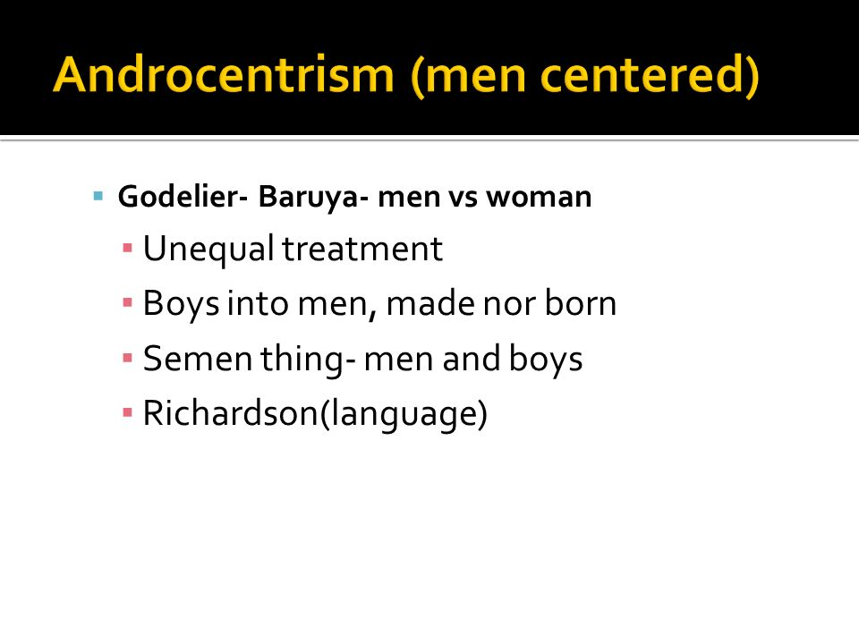 Godelier- Baruya- men vs woman Unequal treatment Boys into men, made nor born Semen thing- men and boys Richardson(language)