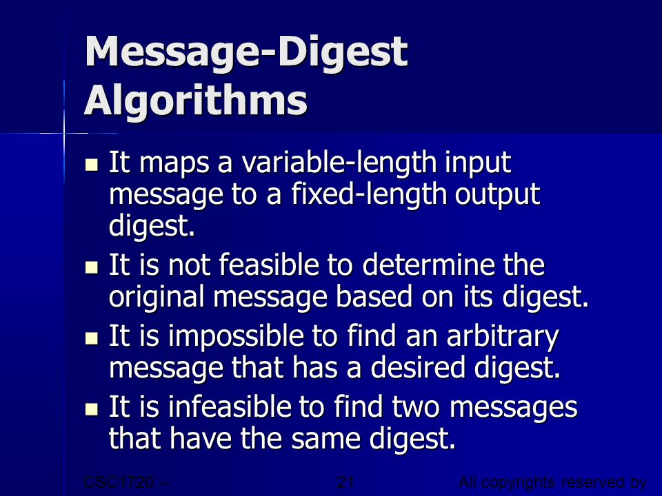 CSC1720 – Introduction to Internet All copyrights reserved by C.C. Cheung 2003. 21 Message-Digest Algorithms It maps a variable-length input message t