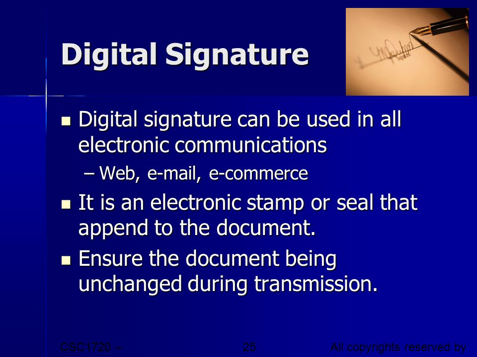 CSC1720 – Introduction to Internet All copyrights reserved by C.C. Cheung 2003. 25 Digital Signature Digital signature can be used in all electronic c