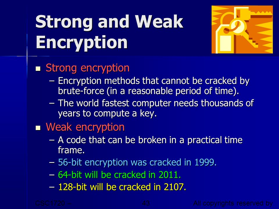 CSC1720 – Introduction to Internet All copyrights reserved by C.C. Cheung 2003. 43 Strong and Weak Encryption Strong encryption Strong encryption –Enc