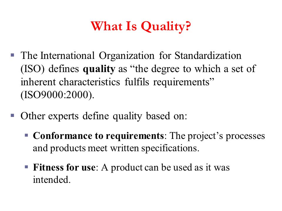 What Is Quality? The International Organization for Standardization (ISO) defines quality as the degree to which a set of inherent characteristics ful