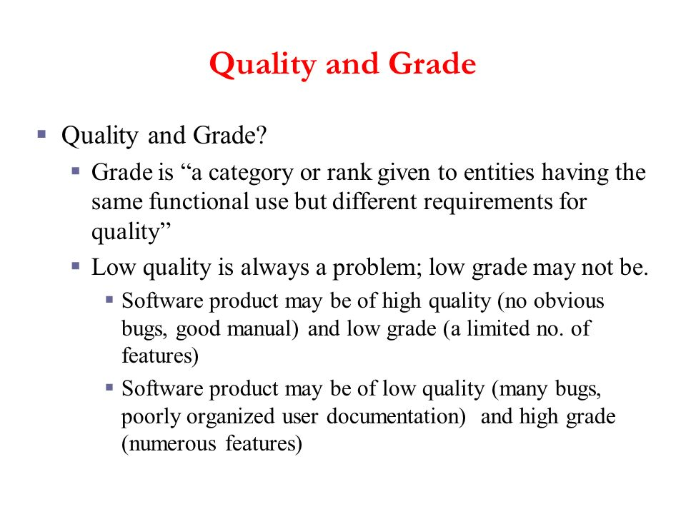 Quality and Grade Quality and Grade? Grade is a category or rank given to entities having the same functional use but different requirements for quali